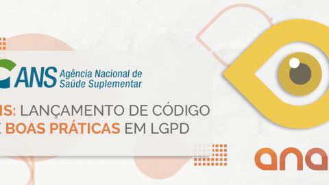 ANS: lançamento de código de boas práticas em LGPD