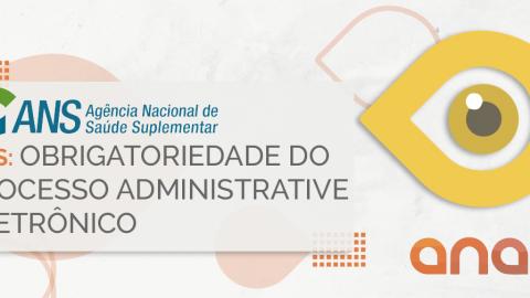 ANS: obrigatoriedade do processo administrative eletrônico