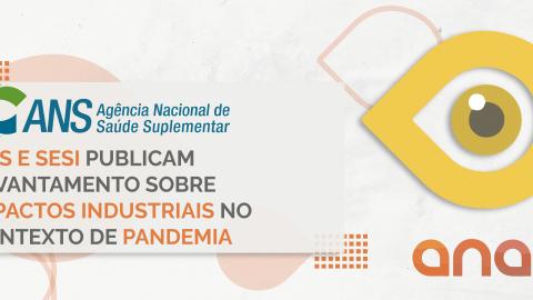 ANS e SESI publicam levantamento sobre impactos industriais no contexto de pandemia
