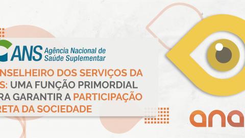 Conselheiro dos serviços da ANS: uma função primordial para garantir a participação direta da sociedade