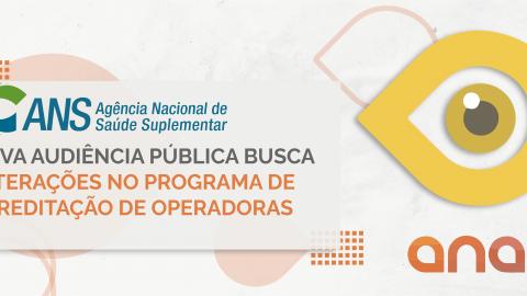 Nova Audiência Pública busca alterações no Programa de Acreditação de Operadoras
